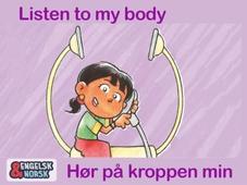 Hør på kroppen min = Listen to my body