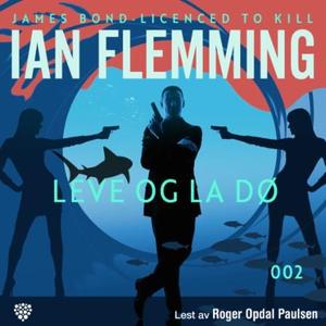 Leve og la dø (lydbok) av Ian Fleming