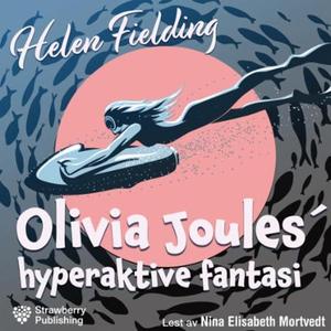 Olivia Joules' hyperaktive fantasi (lydbok) a