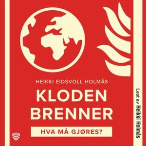 Kloden brenner (lydbok) av Heikki Holmås, Hei
