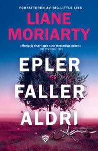 Epler faller aldri (ebok) av Liane Moriarty