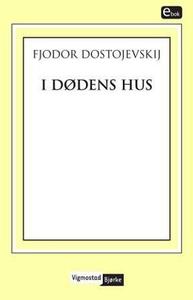 I dødens hus (ebok) av Fjodor Dostojevskij