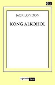 Kong Alkohol (ebok) av Jack London
