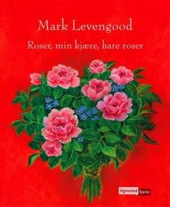 Roser, min kjære, bare roser (ebok) av Mark L