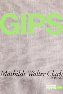 Gips (ebok) av Mathilde Walter Clark