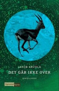 Det går ikke over (ebok) av Jakob Arvola