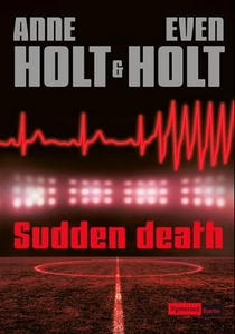 Sudden death (ebok) av Anne Holt, Even Holt