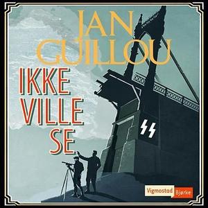 Ikke ville se (lydbok) av Jan Guillou