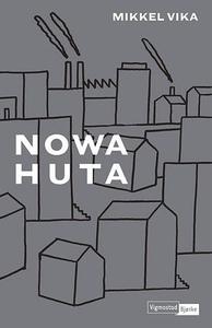 Nowa Huta (ebok) av Mikkel Vika