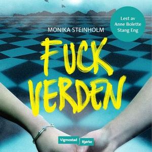 Fuck verden (lydbok) av Monika Steinholm
