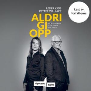 Aldri gi opp (lydbok) av Peder Kjøs, Petter W