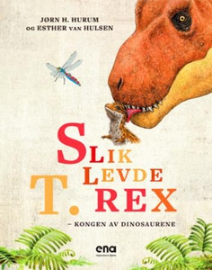 Slik levde T. rex (ebok) av Jørn H. Hurum