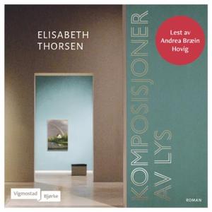 Komposisjoner av lys (lydbok) av Elisabeth Th