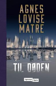 Til døden (ebok) av Agnes Lovise Matre