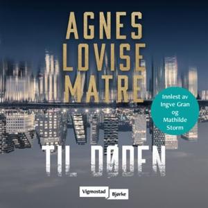 Til døden (lydbok) av Agnes Lovise Matre