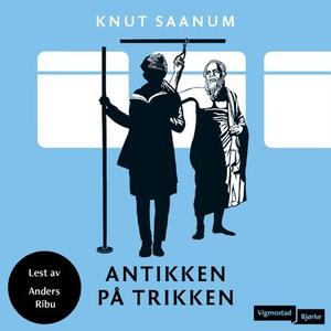 Antikken på trikken (lydbok) av Knut Saanum