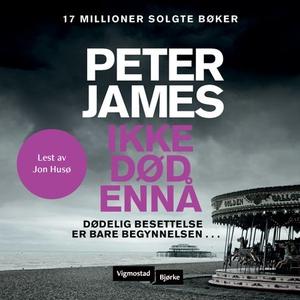 Ikke død ennå (lydbok) av Peter James