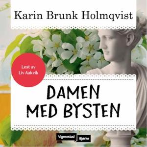 Damen med bysten (lydbok) av Karin Brunk Holm