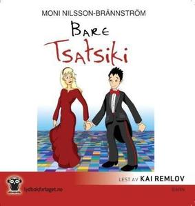 Bare Tsatsiki (lydbok) av Moni Nilsson-Bränns