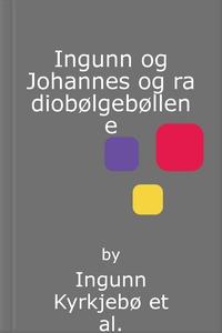 Ingunn og Johannes og radiobølgebøllene (lydb