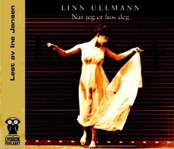 Når jeg er hos deg (lydbok) av Linn Ullmann
