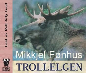 Trollelgen (lydbok) av Mikkjel Fønhus