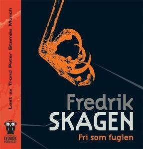 Fri som fuglen (lydbok) av Fredrik Skagen