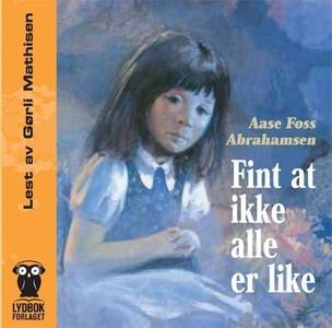 Fint at ikke alle er like (lydbok) av Aase Fo