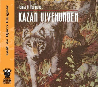 Kazan ulvehunden (lydbok) av James O. Curwood