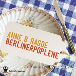 Berlinerpoplene (lydbok) av Anne B. Ragde