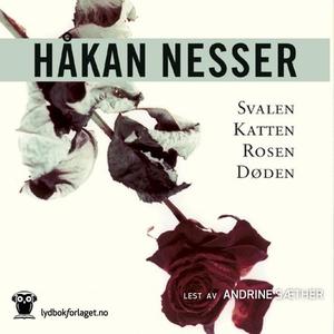 Svalen, katten, rosen, døden (lydbok) av Håka