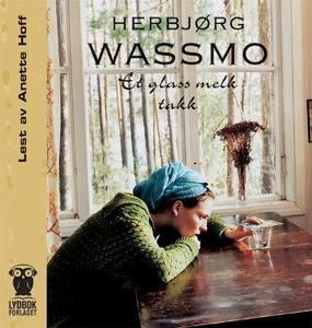 Et glass melk takk (lydbok) av Herbjørg Wassm