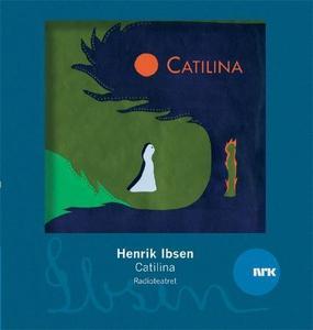 Catilina (lydbok) av Henrik Ibsen, NRK Radiot