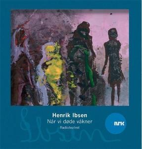 Når vi døde våkner (lydbok) av Henrik Ibsen,