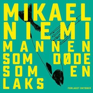 Mannen som døde som en laks (lydbok) av Mikae
