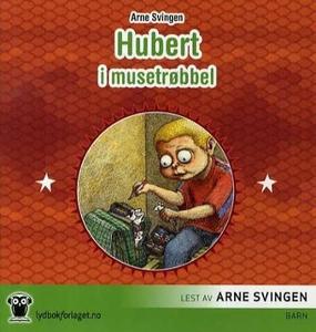 Hubert i musetrøbbel (lydbok) av Arne Svingen
