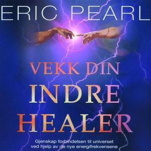 Vekk din indre healer (lydbok) av Eric Pearl