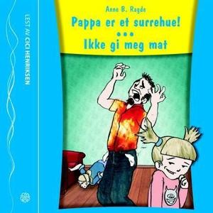 Pappa er et surrehue! ; Ikke gi meg mat! (lyd