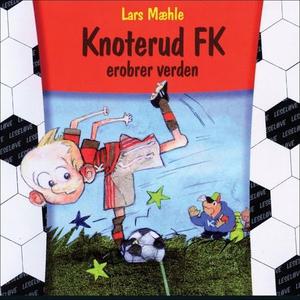 Knoterud FK erobrer verden (lydbok) av Lars M