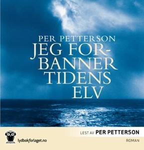Jeg forbanner tidens elv (lydbok) av Per Pett