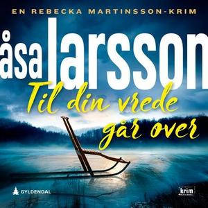 Til din vrede går over (lydbok) av Åsa Larsso