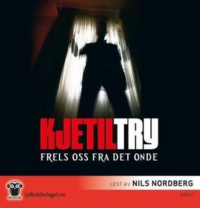 Frels oss fra det onde (lydbok) av Kjetil Try