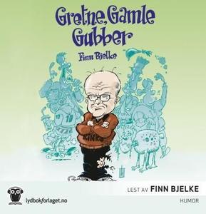 Gretne, gamle gubber (lydbok) av Finn Bjelke
