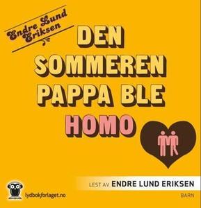 Den sommeren pappa ble homo (lydbok) av Endre