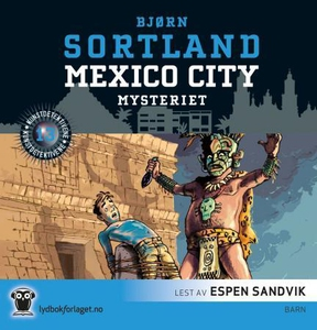 Mexico City-mysteriet (lydbok) av Bjørn Sortl