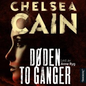 Døden to ganger (lydbok) av Chelsea Cain