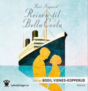 Reisen til Bella Coola (lydbok) av Kari Nygaa