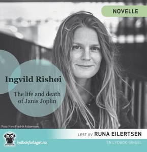 The life and death of Janis Joplin (lydbok) a