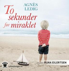 To sekunder før miraklet (lydbok) av Agnès Le