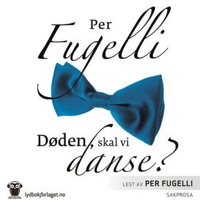 Døden, skal vi danse? (lydbok) av Per Fugelli